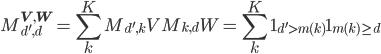 \displaystyle M_{d',d}^{\mathbf{V},\mathbf{W}}=\sum_k^KM_{d',k}^\mathbf{V}M_{k,d}^\mathbf{W}=\sum_k^K1_{d'\gt m(k)}1_{m(k)\geq d}