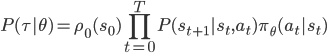 \displaystyle P(\tau|\theta)=\rho_0(s_0)\prod_{t=0}^TP(s_{t+1}|s_t,a_t)\pi_\theta(a_t|s_t)