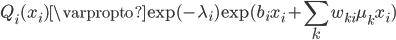 \displaystyle Q_i(x_i)\varpropto \exp(-\lambda_i)\exp(b_ix_i+\sum_kw_{ki}\mu_kx_i)