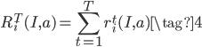 \displaystyle R_i^T(I,a) = \sum_{t=1}^T r_i^t(I,a) \tag{4}