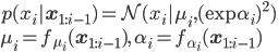 \displaystyle p(x_i \mathbf{x}_{1:i-1})=\mathcal{N}(x_i \mu_i,(\exp\alpha_i)^2) \\ \displaystyle \mu_i=f_{\mu_i}(\mathbf{x}_{1:i-1}),\:\alpha_i=f_{\alpha_i}(\mathbf{x}_{1:i-1})