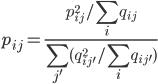 \displaystyle p_{ij}=\frac{p^2_{ij}/\sum_iq_{ij}}{\sum_{j'}(q_{ij'}^2/\sum_iq_{ij'})}