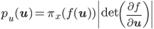 \displaystyle p_u(\mathbf{u})=\pi_x(f(\mathbf{u}))\left \mathrm{det}\left(\frac{\partial f}{\partial \mathbf{u}}\right)\right 