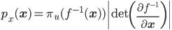 \displaystyle p_x(\mathbf{x})=\pi_u(f^{-1}(\mathbf{x}))\left \mathrm{det}\left(\frac{\partial f^{-1}}{\partial \mathbf{x}}\right)\right 