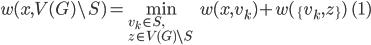 \displaystyle w(x, V(G) \setminus S) = \min_{v_k \in S, \\ z \in V(G) \setminus S} w(x, v_k) + w(\{v_k, z\}) \quad (1)