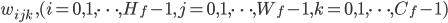 \displaystyle w_{ijk} \ , ( i = 0, 1, \cdots, H_f - 1, j = 0, 1, \cdots, W_f - 1, k = 0, 1, \cdots, C_f - 1)