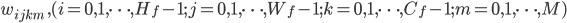 \displaystyle w_{ijkm} \ , (     i = 0, 1, \cdots, H_f - 1;     j = 0, 1, \cdots, W_f - 1;     k = 0, 1, \cdots, C_f - 1;     m = 0, 1, \cdots, M)