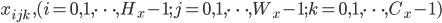 \displaystyle x_{ijk} \ , (     i = 0, 1, \cdots, H_x - 1;     j = 0, 1, \cdots, W_x - 1;     k = 0, 1, \cdots, C_x - 1)