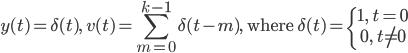 \displaystyle y(t)=\delta (t),\ v(t)=\sum_{m=0}^{k-1}\delta(t-m),\ \mathrm{where}\:\delta(t)=\left\{\begin{matrix}1,\ t=0\\ 0,\ t\neq 0\end{matrix}\right.