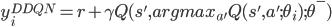 \displaystyle y_i^{DDQN} =  r + \gamma Q(s',argmax_{a'} Q(s',a';\theta_i)   ;\theta^{-})