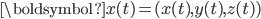 \displaystyle  \boldsymbol{x}(t)=(x(t),y(t),z(t))