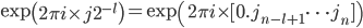 \displaystyle  \exp\left(2\pi i \times j 2^{-l}\right) = \exp\left(2\pi i \times[0.j_{n-l+1}\cdots j_n]\right)