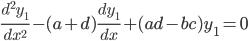 \displaystyle  \frac{d^{2}y_{1}}{dx^{2}}-(a+d)\frac{dy_{1}}{dx}+(ad-bc)y_{1}=0