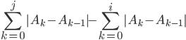 \displaystyle  \sum_{k=0}^{j} |A_{k} - A_{k-1} | -  \sum_{k=0}^{i} |A_{k} - A_{k-1} |
