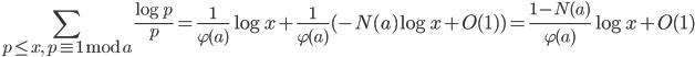 \displaystyle  \sum_{p \leq x, \ p \equiv 1 \bmod{a}}\frac{\log p}{p}=\frac{1}{\varphi (a)}\log x+\frac{1}{\varphi (a)}(-N(a)\log x+O(1) ) = \frac{1-N(a)}{\varphi (a)}\log x+O(1)