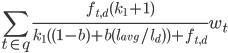 \displaystyle  \sum_{t \in q }^{} \frac{f_{t,d}(k_1+1)}{k_1 ( (1-b) + b(l_{avg}/l_d) )+f_{t,d}} w_t