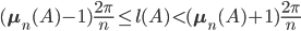 \displaystyle (\mathbf{\mu}_n(A)-1)\frac{2\pi}{n} \leq l(A) < (\mathbf{\mu}_n(A)+1)\frac{2\pi}{n}