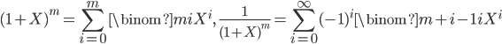 \displaystyle (1+X)^m = \sum_{i=0}^m\binom{m}{i}X^i, \quad \frac{1}{(1+X)^m} = \sum_{i=0}^{\infty}(-1)^i\binom{m+i-1}{i}X^i