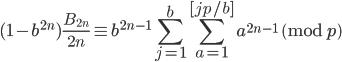 \displaystyle (1-b^{2n})\frac{B_{2n}}{2n}\equiv b^{2n-1}\sum_{j=1}^{b}\sum_{a=1}^{[jp/b]}a^{2n-1} \pmod{p}
