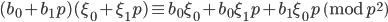 \displaystyle (b_0+b_1p)(\xi_0+\xi_1p) \equiv b_0\xi_0+b_0\xi_1p+b_1\xi_0p \pmod{p^2}