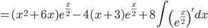 \displaystyle = (x^2+6x)e^{\frac{x}{2}} - 4(x+3)e^{\frac{x}{2}} + 8\int \left(e^{\frac{x}{2}}\right)' dx
