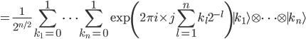 \displaystyle = \frac{1}{2^{n/2}}\sum_{k_1=0}^1\cdots\sum_{k_n=0}^1\exp\left(2\pi i \times j \sum_{l=1}^n k_l 2^{-l}\right){\mid k_1\rangle}\otimes\cdots\otimes {\mid k_n\rangle}