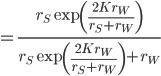 \displaystyle = \frac{r_S \exp \left( \frac{2 K r_W}{r_S + r_W} \right) }{r_S \exp \left( \frac{2 K r_W}{r_S + r_W} \right) + r_W}