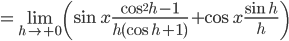 \displaystyle = \lim_{h \to +0} \left( \sin{x}\frac{\cos^2{h}-1}{h(\cos{h}+1)}+\cos{x}\frac{\sin{h}}{h} \right)