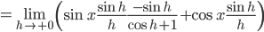 \displaystyle = \lim_{h \to +0} \left( \sin{x}\frac{\sin{h}}{h}\frac{-\sin{h}}{\cos{h}+1}+\cos{x}\frac{\sin{h}}{h} \right)