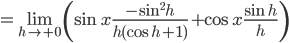 \displaystyle = \lim_{h \to +0} \left( \sin{x}\frac{-\sin^2{h}}{h(\cos{h}+1)}+\cos{x}\frac{\sin{h}}{h} \right)