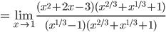 \displaystyle = \lim_{x \to 1} \frac{(x^2+2x-3)(x^{2/3}+x^{1/3}+1)}{(x^{1/3}-1)(x^{2/3}+x^{1/3}+1)}