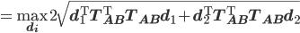 \displaystyle = \max_{\mathbf d_i} 2\sqrt{\mathbf d_1^{\rm T}T_{AB}^{\rm T}T_{AB}\mathbf d_1 + \mathbf d_2^{\rm T}T_{AB}^{\rm T}T_{AB}\mathbf d_2}