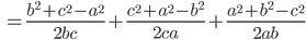 \displaystyle \ =\frac{b^2+c^2-a^2}{2bc}+\frac{c^2+a^2-b^2}{2ca}+\frac{a^2+b^2-c^2}{2ab}