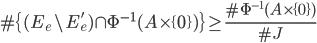 \displaystyle \#\{(E_e\setminus E_e') \cap \Phi^{-1}(A \times \{0\})\} \geq \frac{\#\Phi^{-1}(A \times \{0\})}{\#J}
