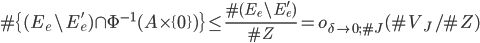 \displaystyle \#\{(E_e\setminus E_e') \cap \Phi^{-1}(A\times \{0\})\} \leq \frac{\#(E_e\setminus E_e')}{\#Z} = o_{\delta \to 0; \#J}(\#V_J/\#Z)