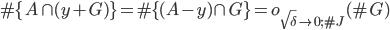 \displaystyle \#\{A \cap (y+G)\} = \#\{(A-y) \cap G\} = o_{\sqrt{\delta} \to 0; \#J}(\#G)