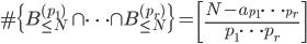 \displaystyle \#\{B^{(p_1)}_{\leq N}\cap \cdots \cap B^{(p_r)}_{\leq N}\}=\left[\frac{N-a_{p_1\cdots p_r}}{p_1\cdots p_r}\right]