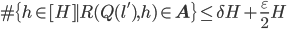 \displaystyle \#\{h \in [H] \mid R(Q(l'), h) \in \mathbf{A}\} \leq \delta H+\frac{\varepsilon}{2}H