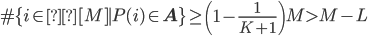 \displaystyle \#\{i \in[M] \mid P(i) \in \mathbf{A}\} \geq \left(1-\frac{1}{K+1}\right)M > M-L