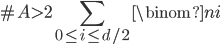 \displaystyle \#A > 2\sum_{0 \leq i \leq d/2}\binom{n}{i}
