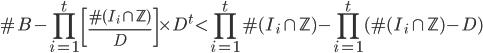 \displaystyle \#B-\prod_{i=1}^t\left[\frac{\#(I_i \cap \mathbb{Z})}{D}\right]\times D^t < \prod_{i=1}^t\#(I_i \cap \mathbb{Z})-\prod_{i=1}^t(\#(I_i \cap \mathbb{Z})-D)