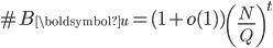 \displaystyle \#B_{\boldsymbol{u}} =(1+o(1) ) \left(\frac{N}{Q}\right)^t