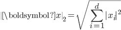 \displaystyle \  \boldsymbol{x} \  _{2} = \sqrt{ \sum _{i=1}^{d}   x_{i}  ^{2}}