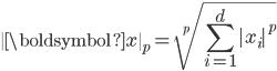 \displaystyle \  \boldsymbol{x} \  _{p} = \sqrt[p]{ \sum _{i=1}^{d}   x_{i}  ^{p}}