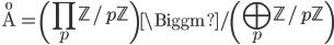 \displaystyle \AA={\left(\prod_p \mathbb{Z}/p\mathbb{Z}\right)}\Biggm/ {\left(\bigoplus_p \mathbb{Z}/p\mathbb{Z}\right)}