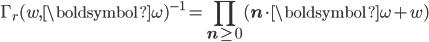 \displaystyle \Gamma_r(w,{\boldsymbol{\omega}})^{-1}=\prod_{{\bf n}\geq{{\bf 0}}} ({\bf n}\cdot{\boldsymbol{\omega}}+w)