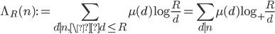 \displaystyle \Lambda_R(n) := \sum_{d \mid n, \d \leq R}\mu(d)\log\frac{R}{d} = \sum_{d \mid n}\mu(d)\log_+\frac{R}{d}