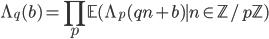 \displaystyle \Lambda_q(b)=\prod_p\mathbb{E}(\Lambda_p(qn+b)\mid n\in \mathbb{Z}/p\mathbb{Z})