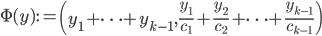\displaystyle \Phi(y):=\left( y_1+\cdots +y_{k-1}, \frac{y_1}{c_1}+\frac{y_2}{c_2}+\cdots +\frac{y_{k-1}}{c_{k-1}}\right)