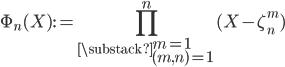 \displaystyle \Phi_n(X) := \prod_{\substack{m=1 \\ (m, n)=1}}^n(X-\zeta_n^m)
